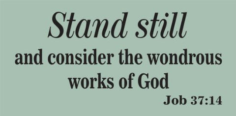 Stand Still and Consider the Wondrous Works of God JOB 37 14 Sticker Wall Decal - ezwalldecals  - vinyl decal - vinyl sticker - decals - stickers - wall decal - jdm decal - vinyl stickers - vinyl decals - 1