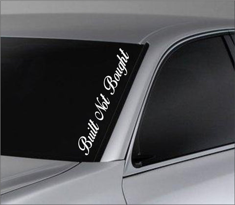 Built Not Bought Car Window Windshield Lettering Decal Sticker Decals Stickers - ezwalldecals vinyl decal - vinyl sticker - decals - stickers - wall decal - jdm decal - vinyl stickers - vinyl decals - 1