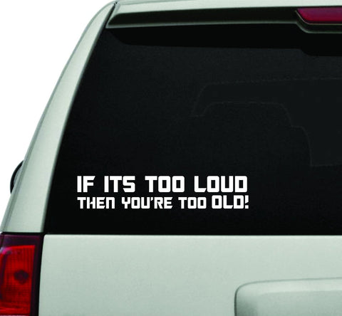 If It's Too loud You're Too Old JDM Car Truck Window Windshield Lettering Decal - ezwalldecals vinyl decal - vinyl sticker - decals - stickers - wall decal - jdm decal - vinyl stickers - vinyl decals - 1