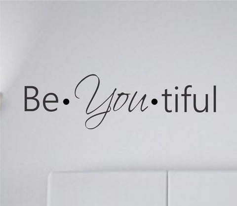 Be YOU tiful (Beautiful) Vinyl Wall Decal Sticker Wall Quote Decals Stickers - ezwalldecals  - vinyl decal - vinyl sticker - decals - stickers - wall decal - jdm decal - vinyl stickers - vinyl decals - 1