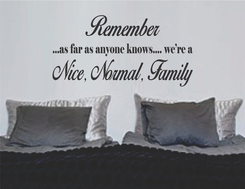 Remember As Far As Anyone Knows We're a Nice Normal Family Wall Decal Sticker - ezwalldecals  - vinyl decal - vinyl sticker - decals - stickers - wall decal - jdm decal - vinyl stickers - vinyl decals - 1