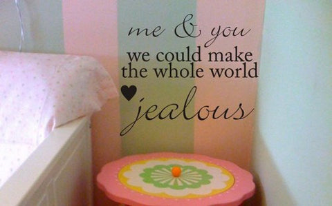 Me and You Could Make The Whole World Jealous Quote Decal Sticker Wall - ezwalldecals  - vinyl decal - vinyl sticker - decals - stickers - wall decal - jdm decal - vinyl stickers - vinyl decals - 1