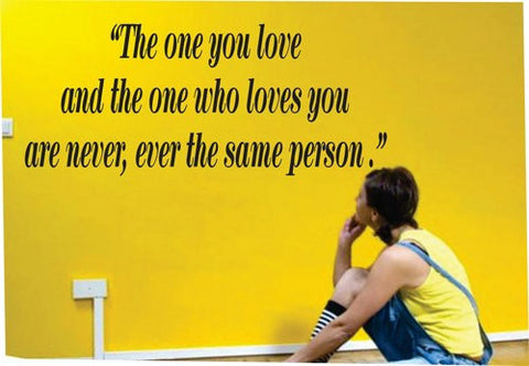 The one you love and the one who loves you are never ever the same person Quote Wall Decal Sticker Teen Love Girl Room Decor - ezwalldecals  - vinyl decal - vinyl sticker - decals - stickers - wall decal - jdm decal - vinyl stickers - vinyl decals - 1