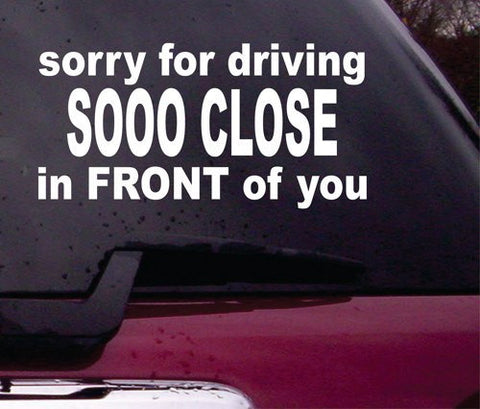 Sorry for Driving So Close To You FUNNY Decal Sticker Vinyl Decal Sticker Art Graphic Stickers Laptop Car Window - ezwalldecals vinyl decal - vinyl sticker - decals - stickers - wall decal - jdm decal - vinyl stickers - vinyl decals - 1
