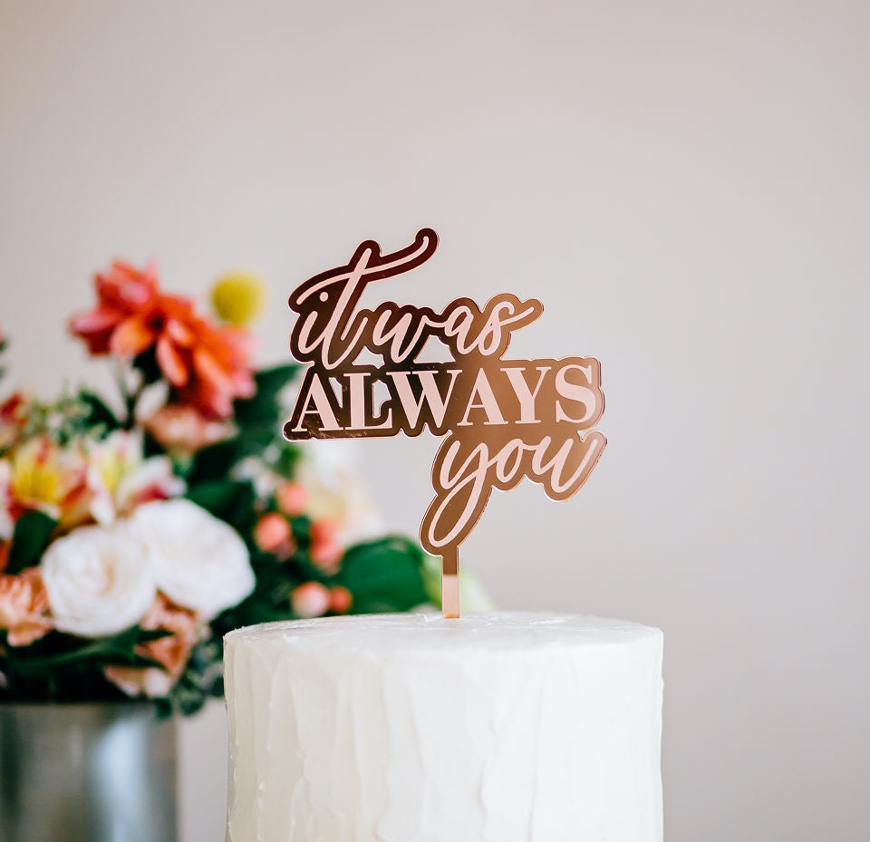 "4.75""  It Was Always You Engraved Wedding Cake Topper, Acrylic or Wood"