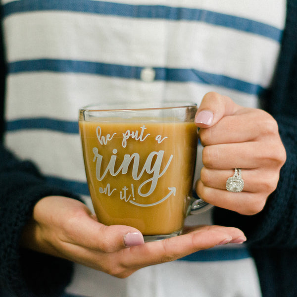 He Put a Ring On it Coffee Mug, Engraved Tempo Square Glass