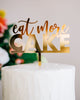 "5.25"" Eat More Cake Cake Topper - Blushing, Acrylic or Wood"