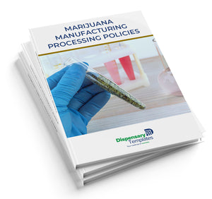Marijuana Manufacturing/ Processing Policies and Procedures