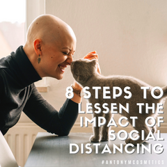 "8 Steps To Lessen The Impact Of ""Social Distancing"" by Antonym Cosmetics"