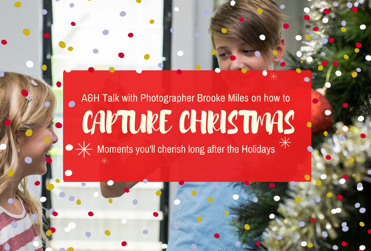 A&H BLOG | Capturing Christmas - Interview with Brooke Miles