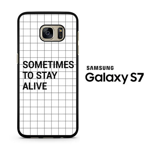 Sometimes to Stay Alive Samsung Galaxy S7 Case