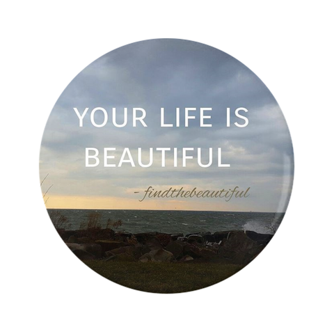 Your Life is Beautiful Pin-Back Buttons