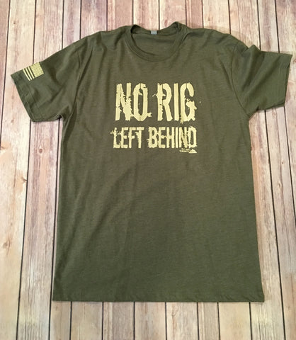 No Rig Left Behind - T Shirt