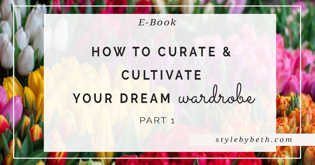 How To Curate & Cultivate Your Dream Wardrobe