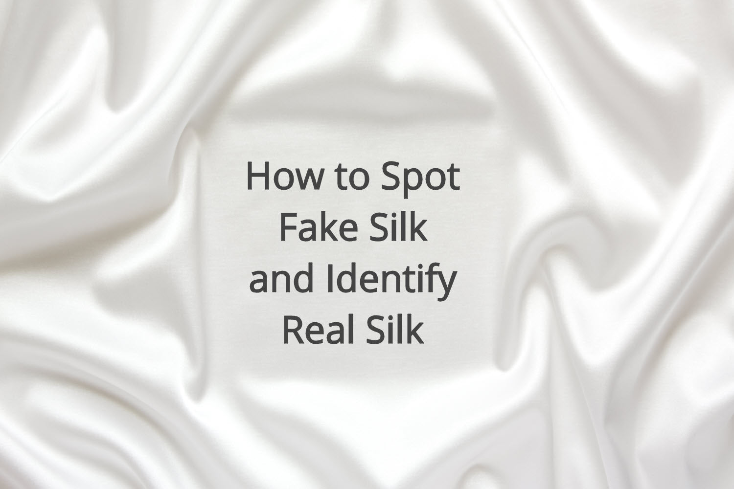 How to Spot Fake Silk and Identify Real Silk