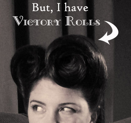 But I Have Victory Rolls!!!!!