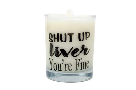Shut Up Liver You're Fine Rocks Glass Candle