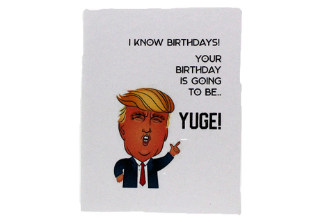 I Know Birthdays Your Birthday Is Going To Be YUGE Cards by Up South