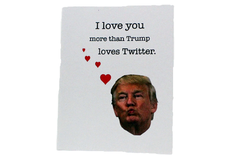 I Love You More Than Trump Loves Twitter Cards by Up South