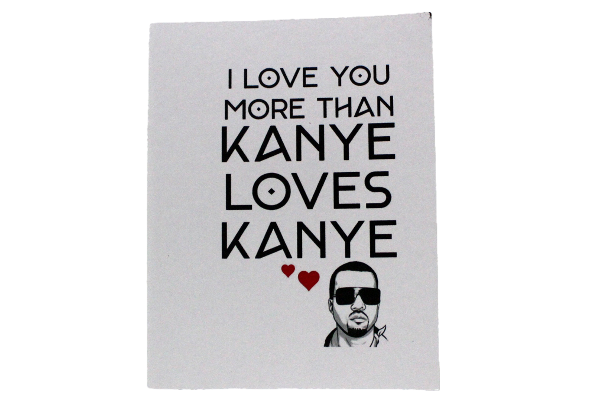 I Love You More Than Kanye Loves Kanye Cards by Up South