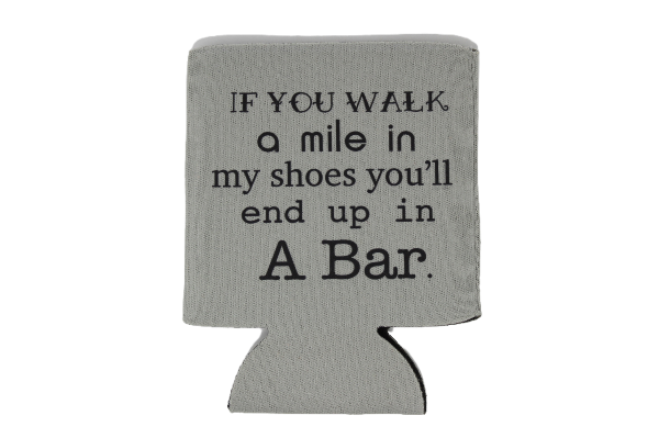 If You Walk A Mile In My Shoes You'll End Up In A Bar Drink Koozie by Up South