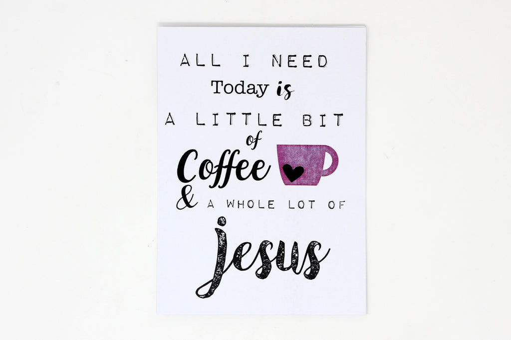 All I Need Today Is A Little Bit Of Coffee & A Whole Lot Of Jesus a card by Up South