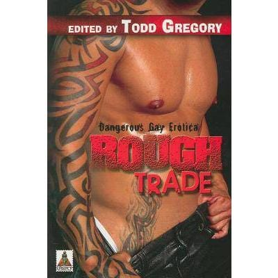 Dangerous Gay Erotica Rough Trade by Todd Gregory - Wicked Wanda's Inc.
