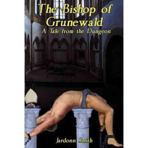 The Bishop of Grunewald: A Tale from the Dungeon - Wicked Wanda's Inc.