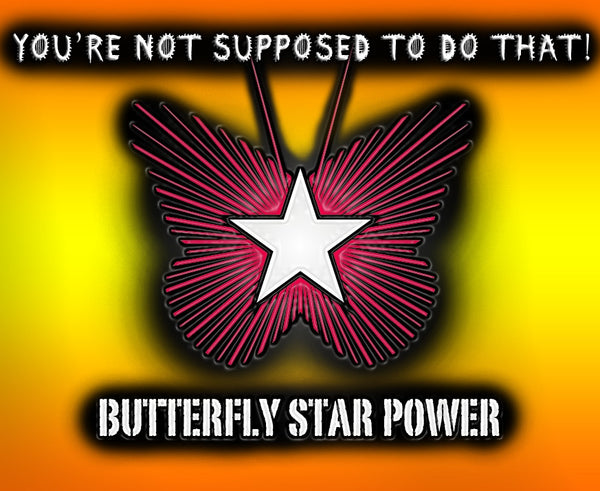 Butterfly Starpower - You're Not Supposed To Do That