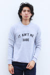 It Ain't Me Babe Sweatshirt - Totally Good Time