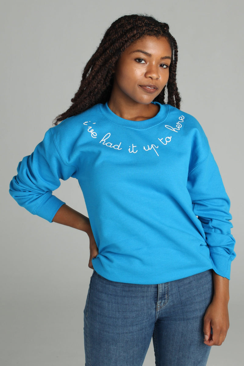 I've Had It Up To Here Sweatshirt