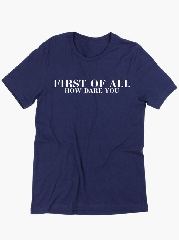 First of All How Dare You Tee - Navy
