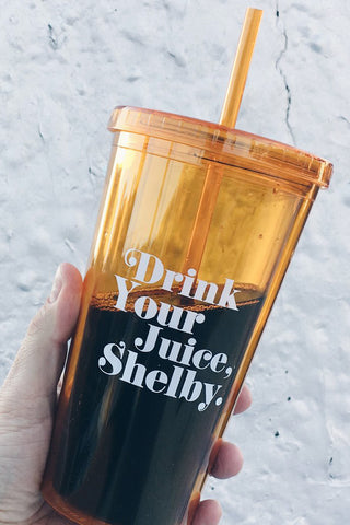 Drink Your Juice Shelby Tumbler Mug With Straw - Totally Good Time