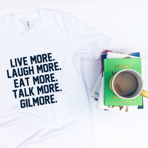 Live more. Laugh more. Eat more. Talk more. Gilmore. Gilmore Girls Shirt Tank Sweatshirt at Totally Good Time