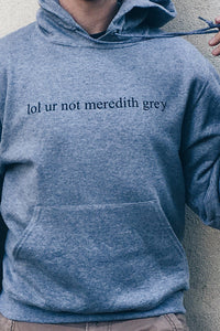 lol ur not meredith grey Hoodie