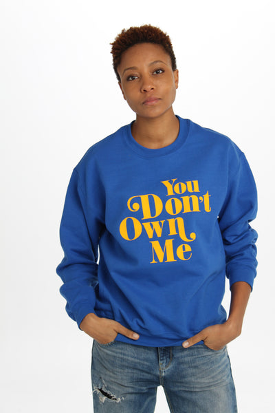You Don't Own Me Unisex Sweatshirt - Totally Good Time