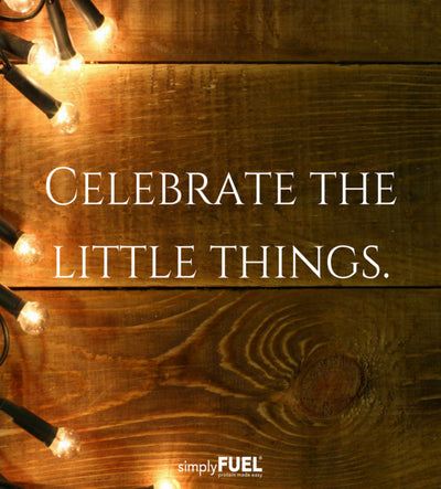 Celebrate the little things!