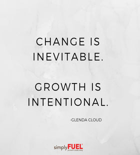 Change in inevitable. Growth is intentional.