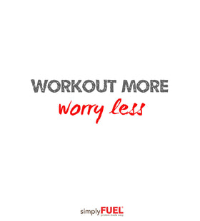 Workout more, worry less!
