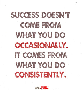 Success Comes From Consistency