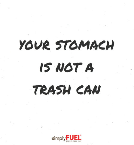 Your Stomach is Not a Trash Can