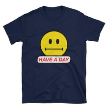 "Load image into Gallery viewer, ""Have A Day"" Unisex T-Shirt"
