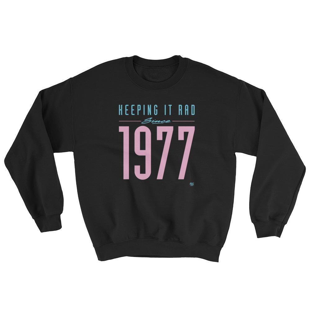 """Keeping it Rad since 1977"" Sweatshirt"