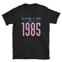 "Load image into Gallery viewer, ""Keeping it rad since 1985"" Unisex T-shirt"