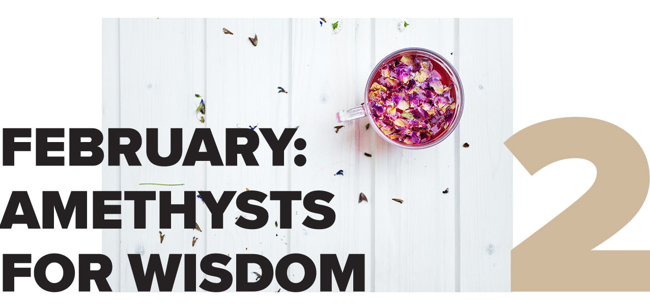 February: Amethysts for Wisdom