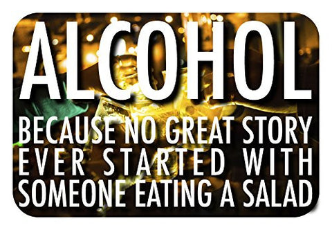 Alcohol - Because No Great Story Ever Started with Someone Eating Salad - 12x8