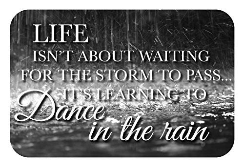 Life isn't about waiting for the storm to pass. It's learning to dance in the rain - 12 x 8