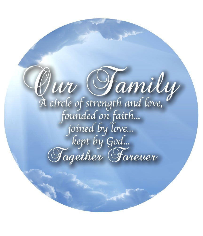 Our family, A circle of strength and love, founded on faith... joined by love... kept by God... Together Forever - 11x11