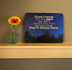 Good Friends are like stars you don't always see them, but you know they're there - 14 x 11