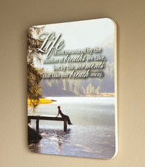 Life is not measured by the breaths we take but by the moments that take our breathe away - 14x11